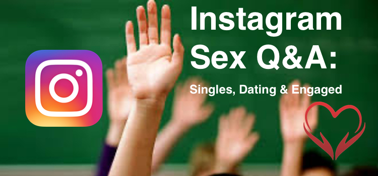 Instagram Sex Q&A – Single, Dating & Engaged
